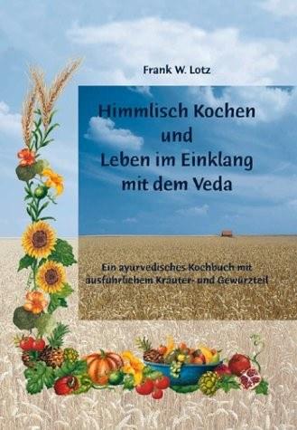 Himmlisch Kochen & Leben im Einklang mit dem Veda 164 S.